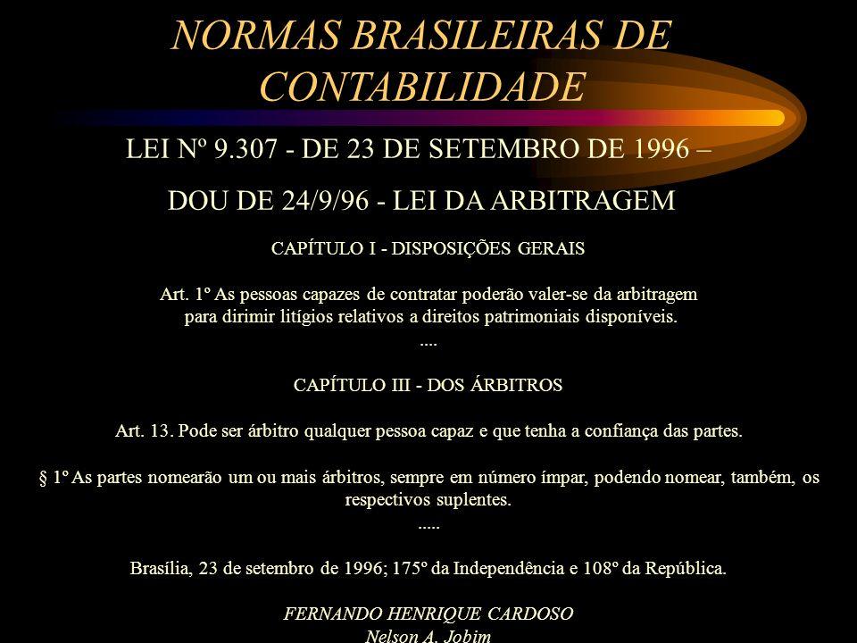 NORMAS BRASILEIRAS DE CONTABILIDADE LEI Nº 9.307 - DE 23 DE SETEMBRO DE 1996 – DOU DE 24/9/96 - LEI DA ARBITRAGEM CAPÍTULO I - DISPOSIÇÕES GERAIS Art.