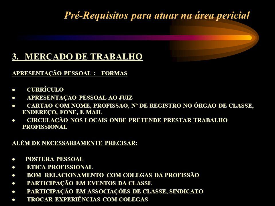 Pré-Requisitos para atuar na área pericial 3. MERCADO DE TRABALHO APRESENTAÇÃO PESSOAL : FORMAS CURRÍCULO APRESENTAÇÃO PESSOAL AO JUIZ CARTÃO COM NOME