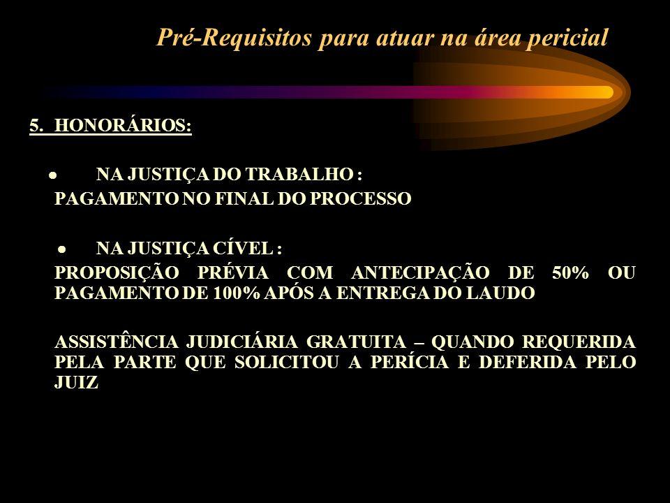 Pré-Requisitos para atuar na área pericial 5. HONORÁRIOS: NA JUSTIÇA DO TRABALHO : PAGAMENTO NO FINAL DO PROCESSO NA JUSTIÇA CÍVEL : PROPOSIÇÃO PRÉVIA