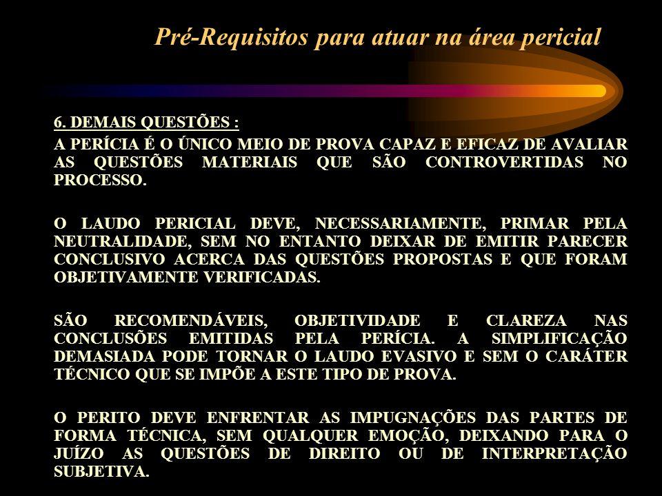 Pré-Requisitos para atuar na área pericial 6. DEMAIS QUESTÕES : A PERÍCIA É O ÚNICO MEIO DE PROVA CAPAZ E EFICAZ DE AVALIAR AS QUESTÕES MATERIAIS QUE