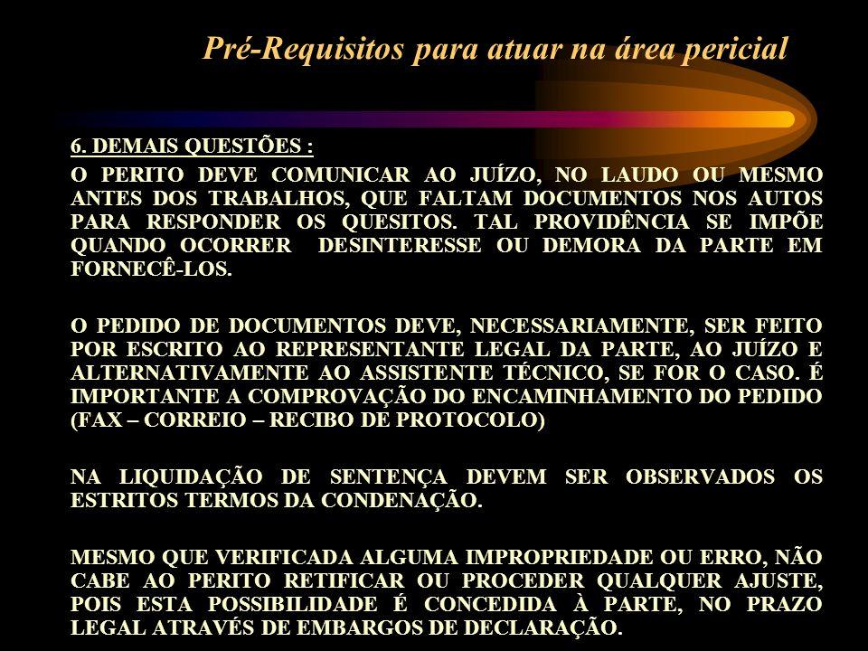Pré-Requisitos para atuar na área pericial 6. DEMAIS QUESTÕES : O PERITO DEVE COMUNICAR AO JUÍZO, NO LAUDO OU MESMO ANTES DOS TRABALHOS, QUE FALTAM DO
