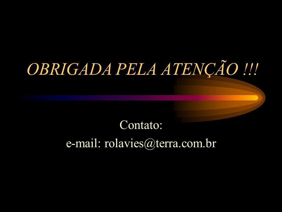 OBRIGADA PELA ATENÇÃO !!! Contato: e-mail: rolavies@terra.com.br