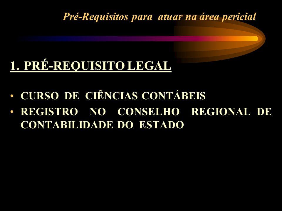 Pré-Requisitos para atuar na área pericial 1. PRÉ-REQUISITO LEGAL CURSO DE CIÊNCIAS CONTÁBEIS REGISTRO NO CONSELHO REGIONAL DE CONTABILIDADE DO ESTADO