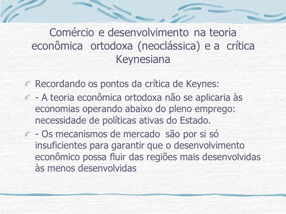 Comércio e desenvolvimento na teoria econômica ortodoxa (neoclássica) e a crítica Keynesiana Recordando os pontos da crítica de Keynes: - A teoria eco