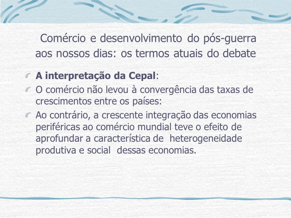 Comércio e desenvolvimento do pós-guerra aos nossos dias: os termos atuais do debate A interpretação da Cepal: O comércio não levou à convergência das