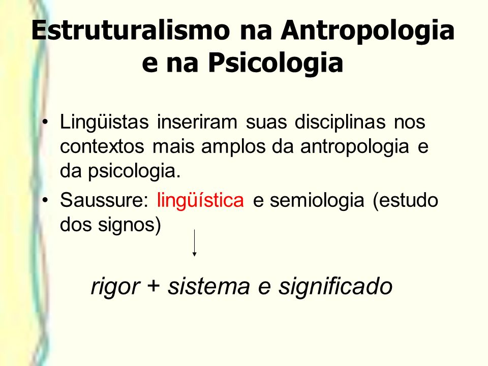 Lingüistas inseriram suas disciplinas nos contextos mais amplos da antropologia e da psicologia. Saussure: lingüística e semiologia (estudo dos signos