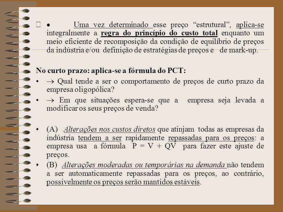 Uma vez determinado esse preço estrutural, aplica-se integralmente a regra do princípio do custo total enquanto um meio eficiente de recomposição da c