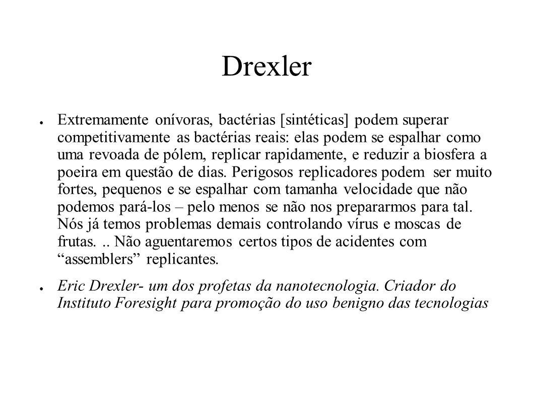 Drexler Extremamente onívoras, bactérias [sintéticas] podem superar competitivamente as bactérias reais: elas podem se espalhar como uma revoada de pó