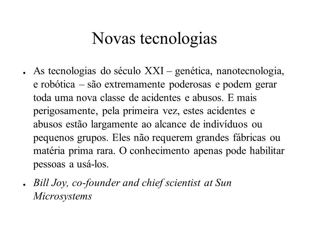 Novas tecnologias As tecnologias do século XXI – genética, nanotecnologia, e robótica – são extremamente poderosas e podem gerar toda uma nova classe