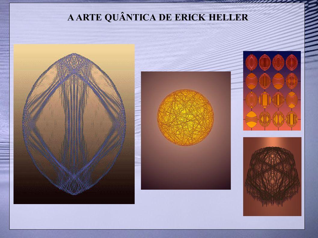 A ARTE QUÂNTICA DE ERICK HELLER
