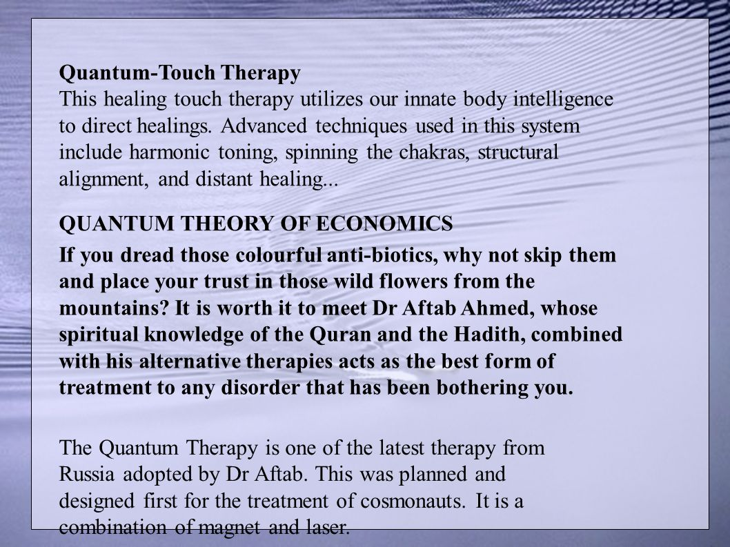 Quantum-Touch Therapy This healing touch therapy utilizes our innate body intelligence to direct healings. Advanced techniques used in this system inc