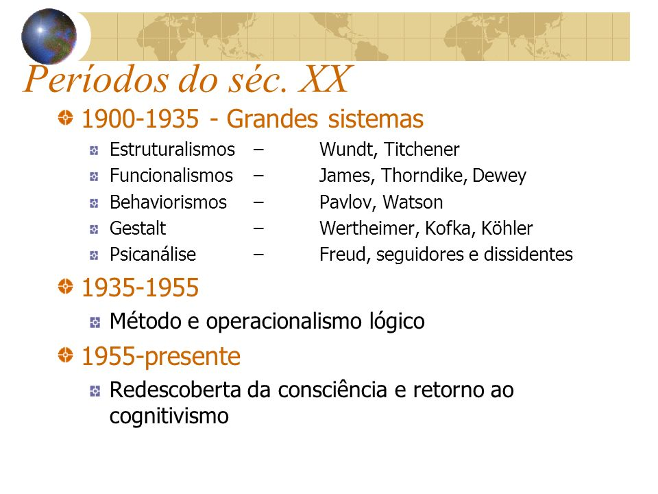 Períodos do séc. XX 1900-1935 - Grandes sistemas Estruturalismos – Wundt, Titchener Funcionalismos –James, Thorndike, Dewey Behaviorismos –Pavlov, Wat