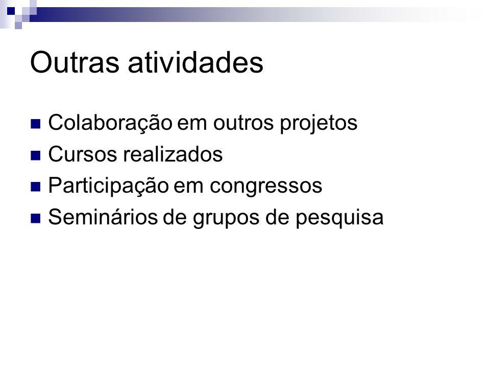 Outras atividades Colaboração em outros projetos Cursos realizados Participação em congressos Seminários de grupos de pesquisa