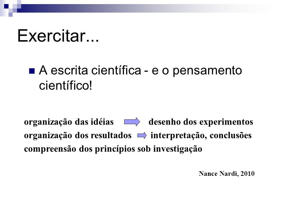 Exercitar... A escrita científica - e o pensamento científico! organização das idéias desenho dos experimentos organização dos resultados interpretaçã