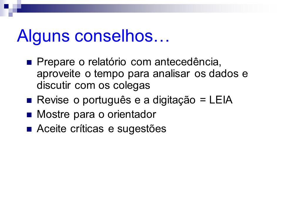 Alguns conselhos… Prepare o relatório com antecedência, aproveite o tempo para analisar os dados e discutir com os colegas Revise o português e a digi