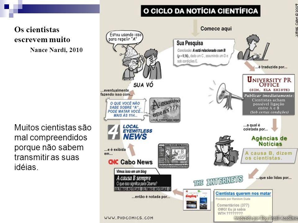 Os cientistas escrevem muito Nance Nardi, 2010 Muitos cientistas são mal compreendidos porque não sabem transmitir as suas idéias.