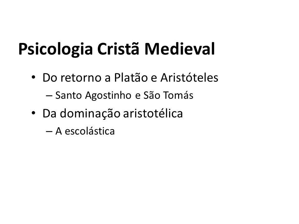 Psicologia Cristã Medieval Do retorno a Platão e Aristóteles – Santo Agostinho e São Tomás Da dominação aristotélica – A escolástica