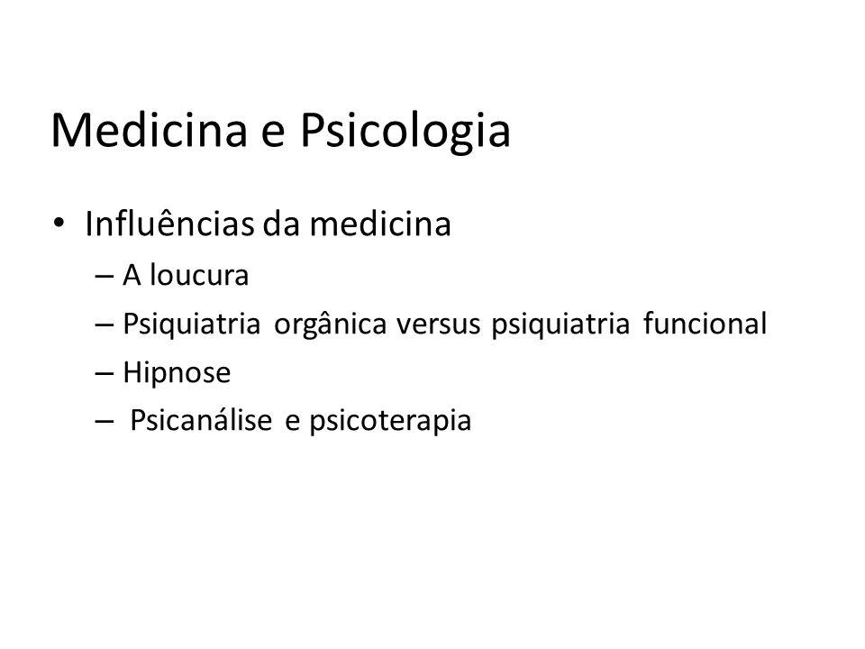 Medicina e Psicologia Influências da medicina – A loucura – Psiquiatria orgânica versus psiquiatria funcional – Hipnose – Psicanálise e psicoterapia