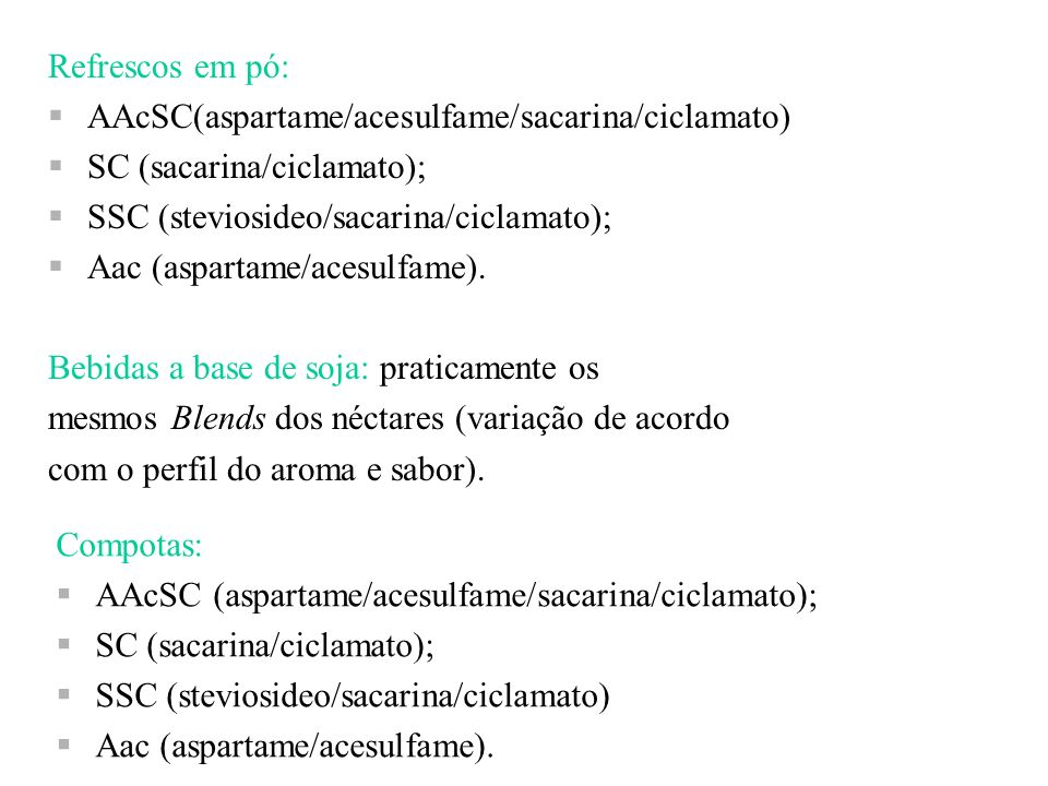 Refrescos em pó: AAcSC(aspartame/acesulfame/sacarina/ciclamato) SC (sacarina/ciclamato); SSC (steviosideo/sacarina/ciclamato); Aac (aspartame/acesulfa
