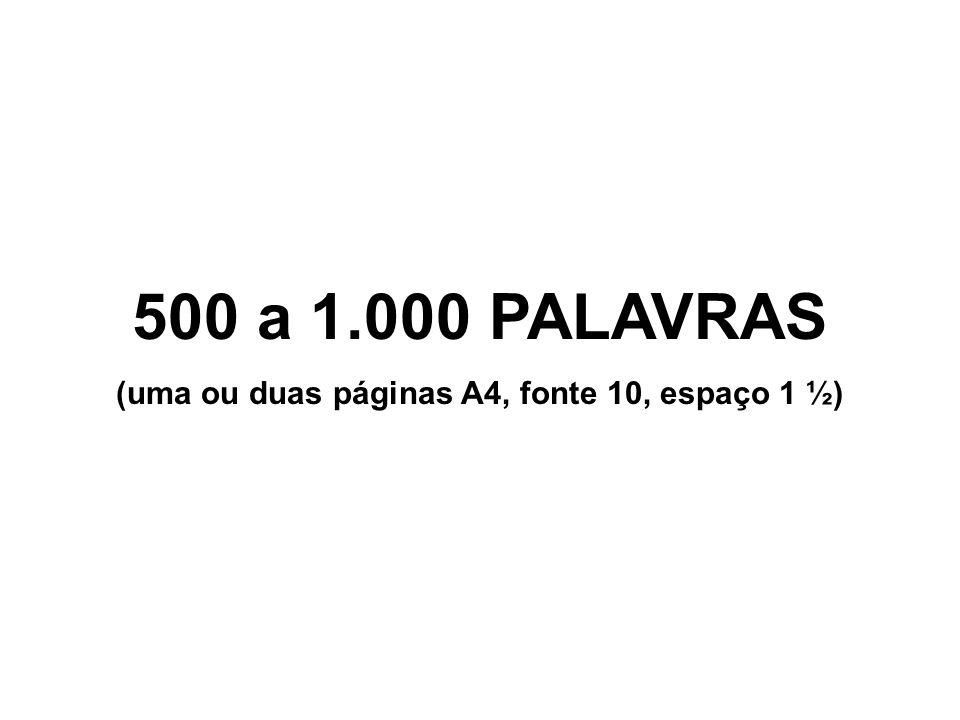 500 a 1.000 PALAVRAS (uma ou duas páginas A4, fonte 10, espaço 1 ½)