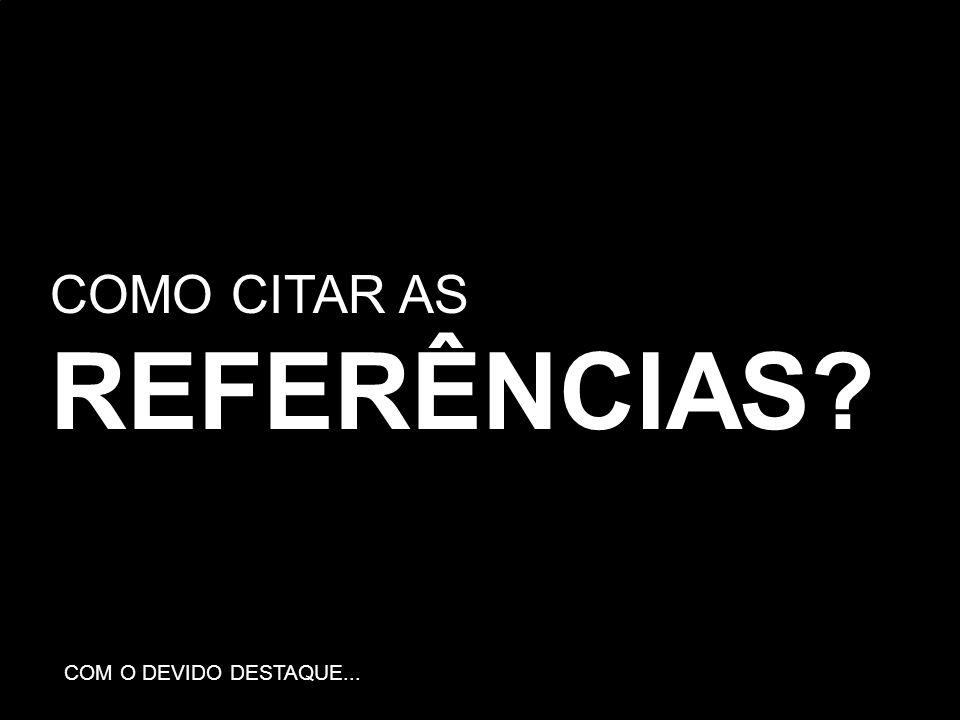 COMO CITAR AS REFERÊNCIAS? COM O DEVIDO DESTAQUE...