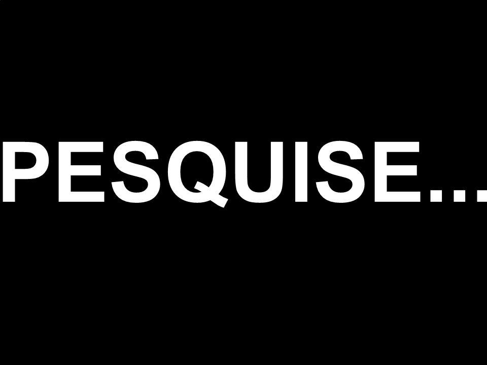 PESQUISE...