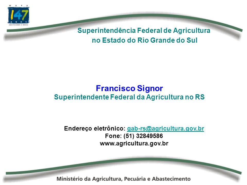 Francisco Signor Superintendente Federal da Agricultura no RS Superintendência Federal de Agricultura no Estado do Rio Grande do Sul Endereço eletrôni