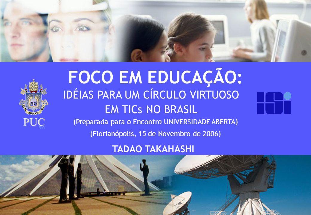 FOCO EM EDUCAÇÃO: IDÉIAS PARA UM CÍRCULO VIRTUOSO EM TICs NO BRASIL (Preparada para o Encontro UNIVERSIDADE ABERTA) TADAO TAKAHASHI (Florianópolis, 15