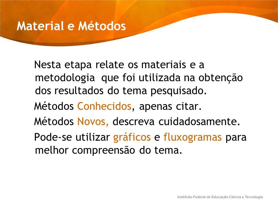 Material e Métodos Nesta etapa relate os materiais e a metodologia que foi utilizada na obtenção dos resultados do tema pesquisado. Métodos Conhecidos
