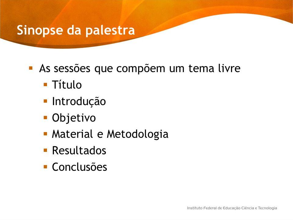 Sinopse da palestra As sessões que compõem um tema livre Título Introdução Objetivo Material e Metodologia Resultados Conclusões