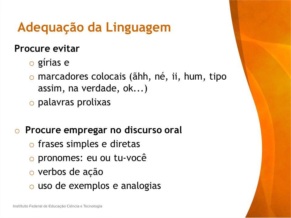 Adequação da Linguagem Procure evitar o gírias e o marcadores colocais (ãhh, né, ii, hum, tipo assim, na verdade, ok...) o palavras prolixas o Procure