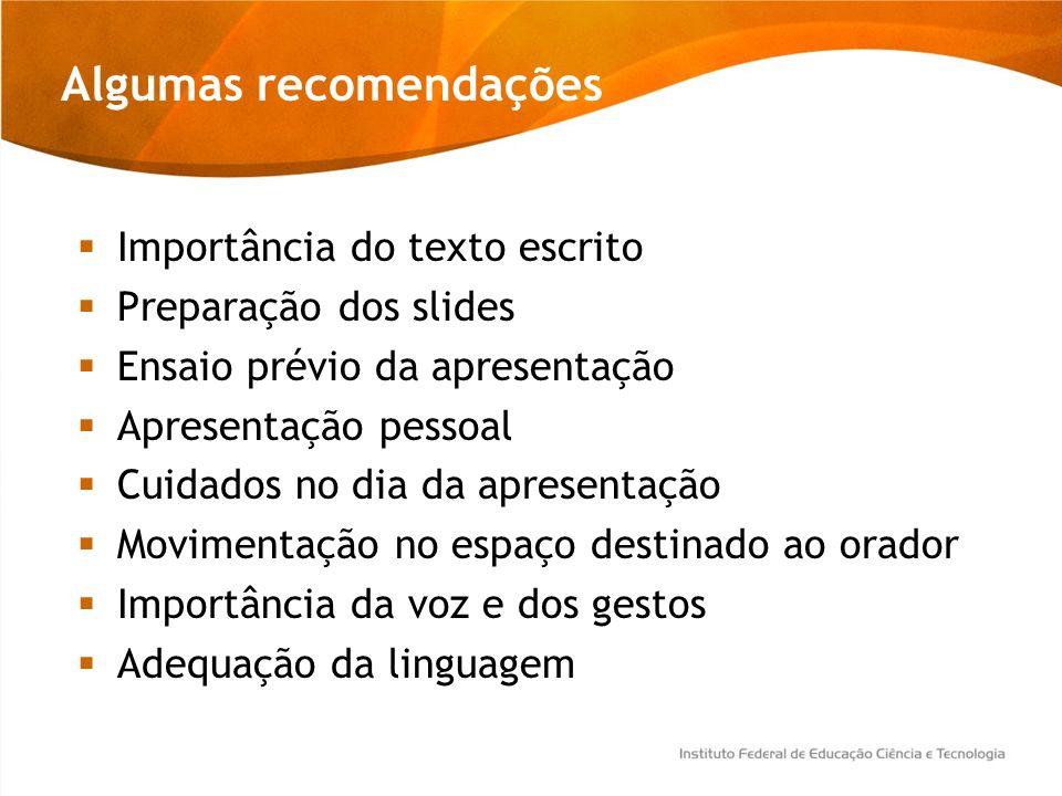 Importância do texto escrito Preparação dos slides Ensaio prévio da apresentação Apresentação pessoal Cuidados no dia da apresentação Movimentação no