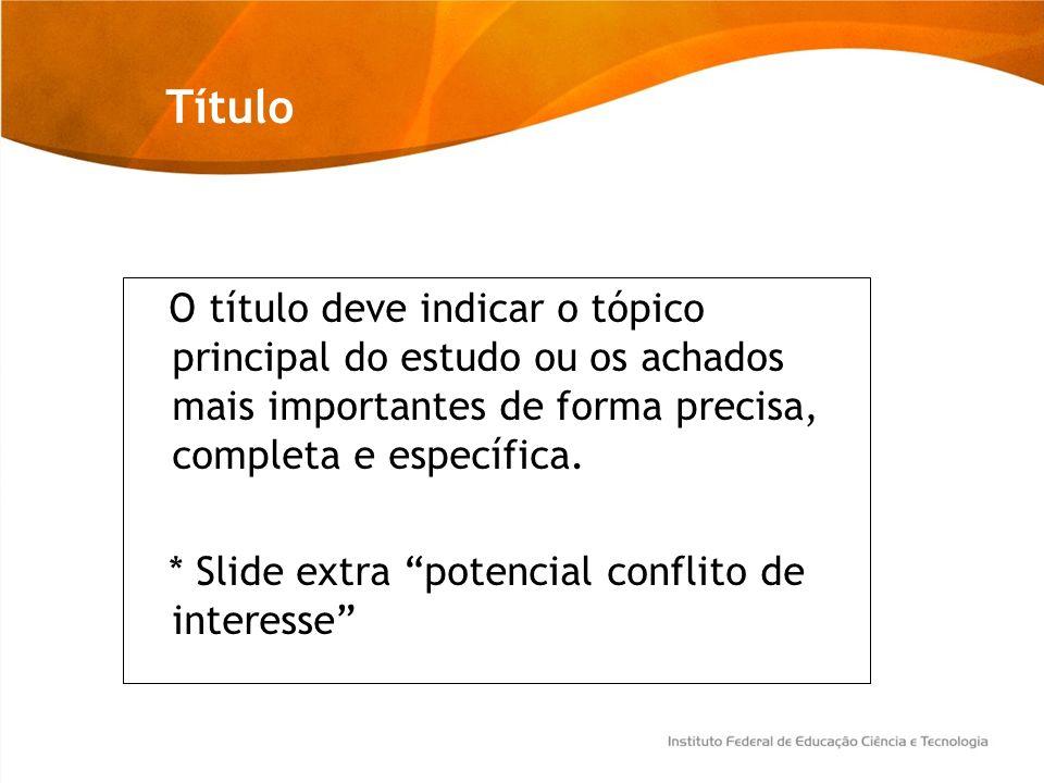 Título O título deve indicar o tópico principal do estudo ou os achados mais importantes de forma precisa, completa e específica. * Slide extra potenc