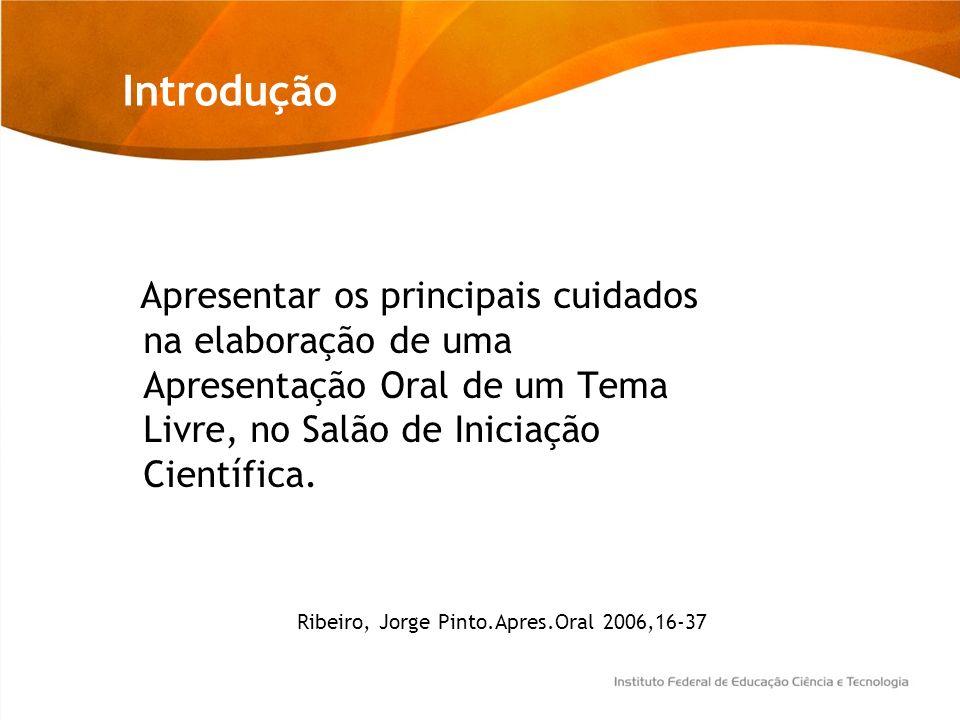 Introdução Apresentar os principais cuidados na elaboração de uma Apresentação Oral de um Tema Livre, no Salão de Iniciação Científica. Ribeiro, Jorge