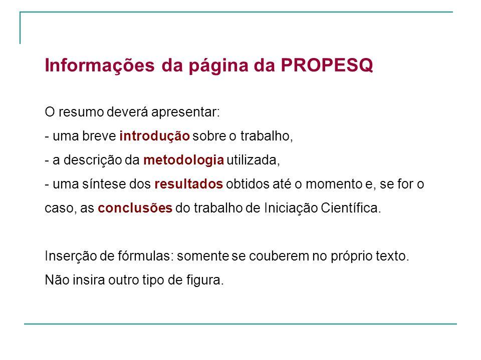 Informações da página da PROPESQ O resumo deverá apresentar: - uma breve introdução sobre o trabalho, - a descrição da metodologia utilizada, - uma sí