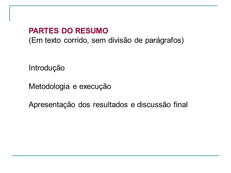 PARTES DO RESUMO (Em texto corrido, sem divisão de parágrafos) Introdução Metodologia e execução Apresentação dos resultados e discussão final