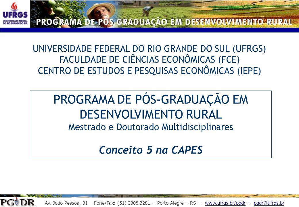 Av. João Pessoa, 31 – Fone/Fax: (51) 3308.3281 – Porto Alegre – RS – www.ufrgs.br/pgdr – pgdr@ufrgs.br UNIVERSIDADE FEDERAL DO RIO GRANDE DO SUL (UFRG