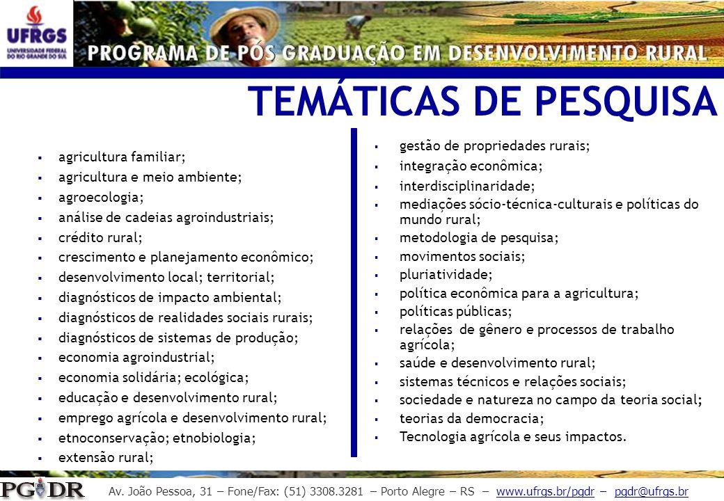 Av. João Pessoa, 31 – Fone/Fax: (51) 3308.3281 – Porto Alegre – RS – www.ufrgs.br/pgdr – pgdr@ufrgs.br TEMÁTICAS DE PESQUISA agricultura familiar; agr