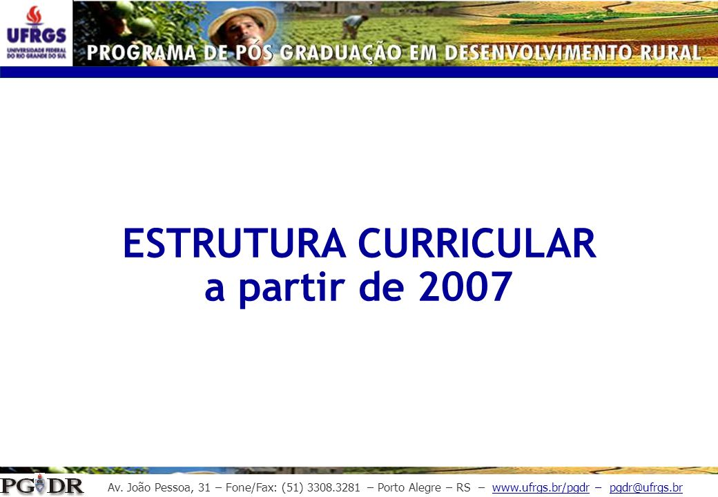 Av. João Pessoa, 31 – Fone/Fax: (51) 3308.3281 – Porto Alegre – RS – www.ufrgs.br/pgdr – pgdr@ufrgs.br ESTRUTURA CURRICULAR a partir de 2007