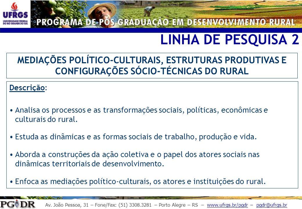 Av. João Pessoa, 31 – Fone/Fax: (51) 3308.3281 – Porto Alegre – RS – www.ufrgs.br/pgdr – pgdr@ufrgs.br LINHA DE PESQUISA 2 Descrição: Analisa os proce