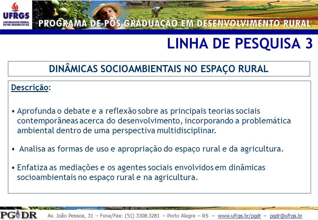 Av. João Pessoa, 31 – Fone/Fax: (51) 3308.3281 – Porto Alegre – RS – www.ufrgs.br/pgdr – pgdr@ufrgs.br LINHA DE PESQUISA 3 Descrição: Aprofunda o deba