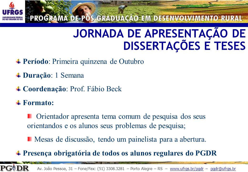 Av. João Pessoa, 31 – Fone/Fax: (51) 3308.3281 – Porto Alegre – RS – www.ufrgs.br/pgdr – pgdr@ufrgs.br JORNADA DE APRESENTAÇÃO DE DISSERTAÇÕES E TESES