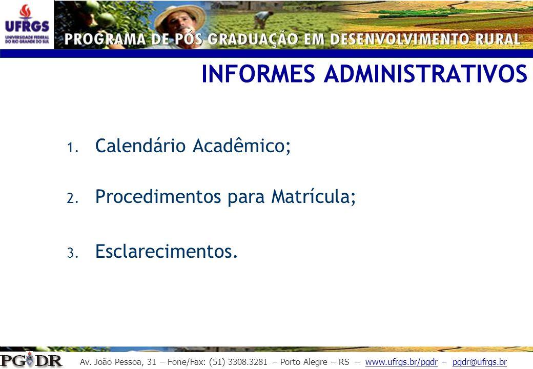 Av. João Pessoa, 31 – Fone/Fax: (51) 3308.3281 – Porto Alegre – RS – www.ufrgs.br/pgdr – pgdr@ufrgs.br INFORMES ADMINISTRATIVOS 1. Calendário Acadêmic