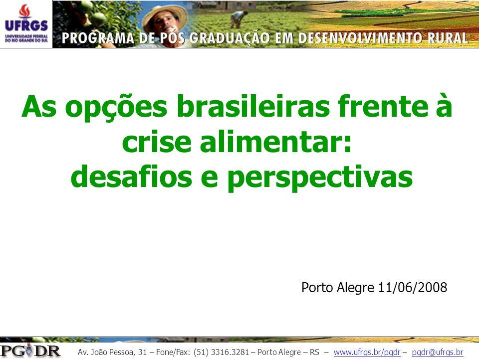 Av. João Pessoa, 31 – Fone/Fax: (51) 3316.3281 – Porto Alegre – RS – www.ufrgs.br/pgdr – pgdr@ufrgs.br As opções brasileiras frente à crise alimentar: