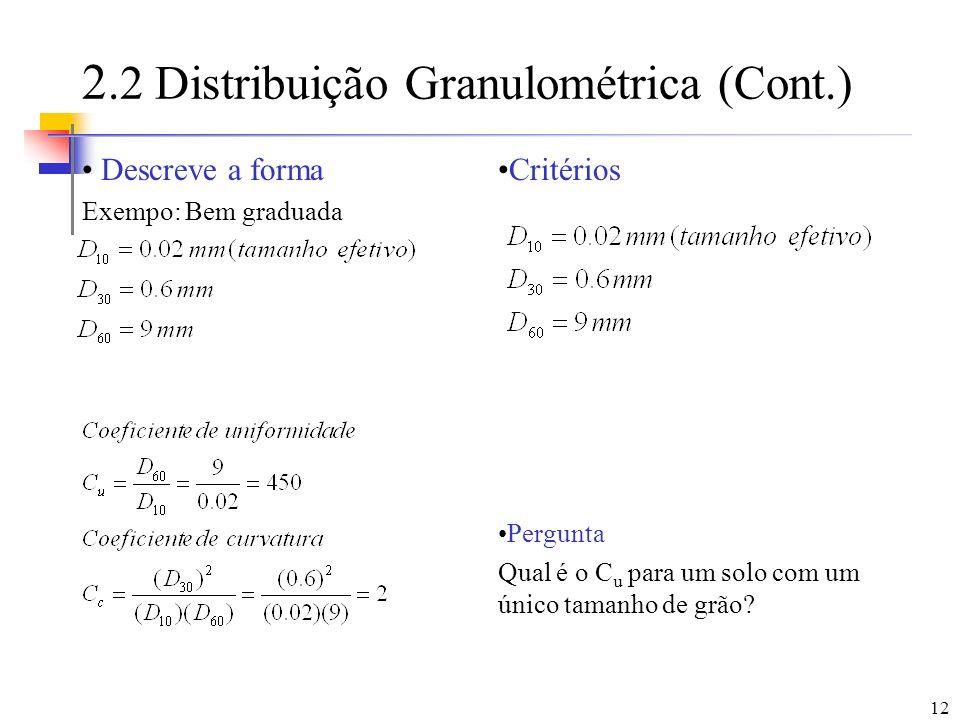 12 2.2 Distribuição Granulométrica (Cont.) Descreve a forma Exempo: Bem graduada Critérios Pergunta Qual é o C u para um solo com um único tamanho de