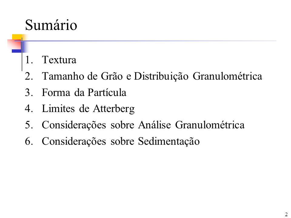 2 Sumário 1.Textura 2.Tamanho de Grão e Distribuição Granulométrica 3.Forma da Partícula 4.Limites de Atterberg 5.Considerações sobre Análise Granulom
