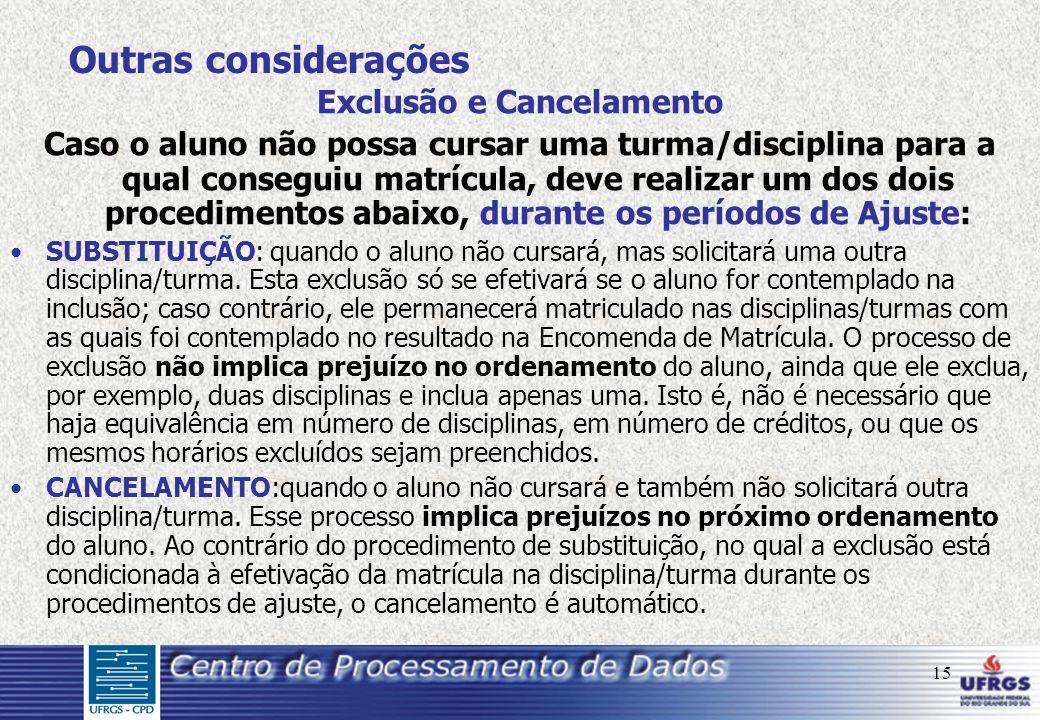 15 Outras considerações Exclusão e Cancelamento Caso o aluno não possa cursar uma turma/disciplina para a qual conseguiu matrícula, deve realizar um d