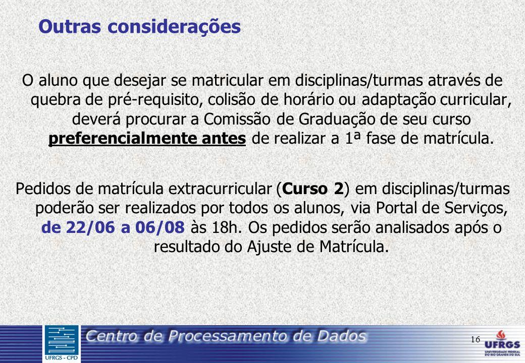 16 Outras considerações O aluno que desejar se matricular em disciplinas/turmas através de quebra de pré-requisito, colisão de horário ou adaptação cu