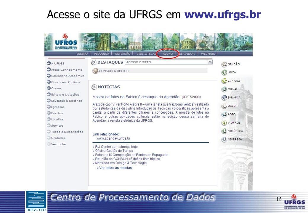 18 Acesse o site da UFRGS em www.ufrgs.br