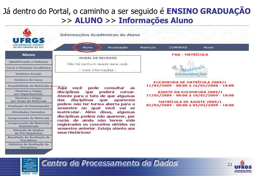 21 Já dentro do Portal, o caminho a ser seguido é ENSINO GRADUAÇÃO >> ALUNO >> Informações Aluno